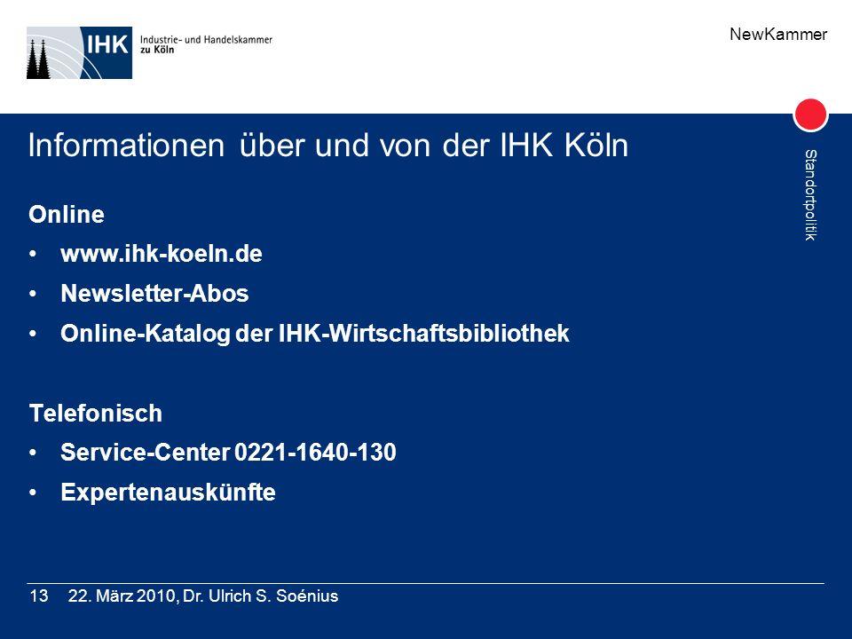 NewKammer Standortpolitik 22. März 2010, Dr. Ulrich S. Soénius13 Informationen über und von der IHK Köln Online www.ihk-koeln.de Newsletter-Abos Onlin