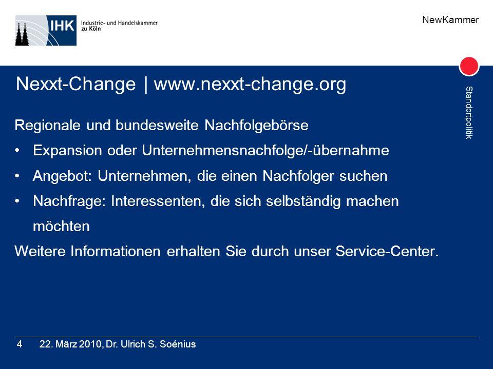NewKammer Standortpolitik 22. März 2010, Dr. Ulrich S. Soénius4 Nexxt-Change | www.nexxt-change.org Regionale und bundesweite Nachfolgebörse Expansion