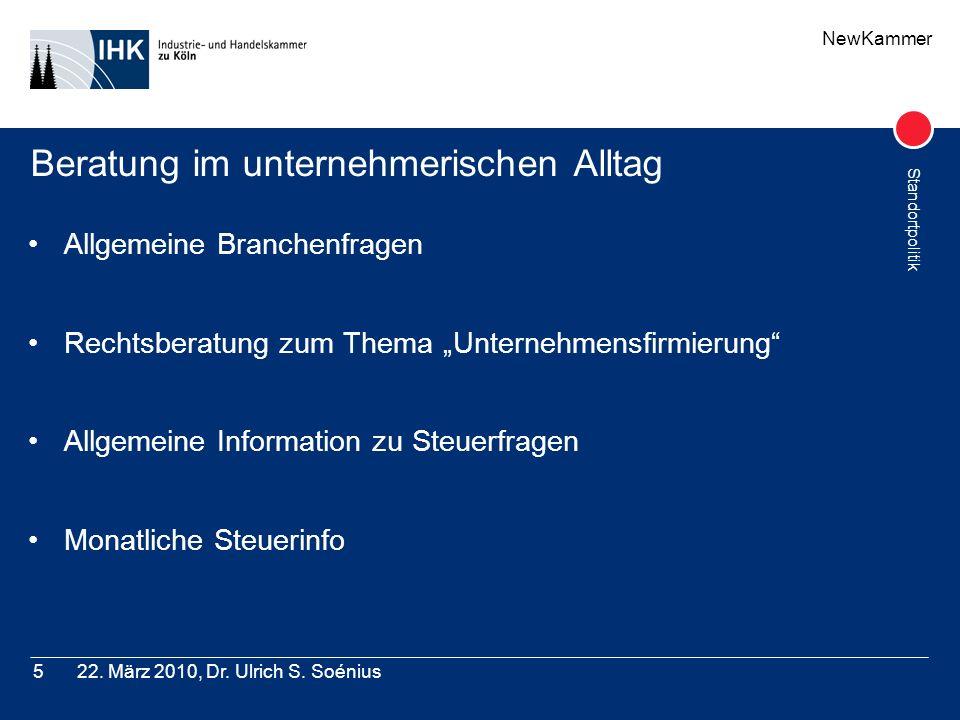 NewKammer Standortpolitik 22. März 2010, Dr. Ulrich S. Soénius5 Beratung im unternehmerischen Alltag Allgemeine Branchenfragen Rechtsberatung zum Them