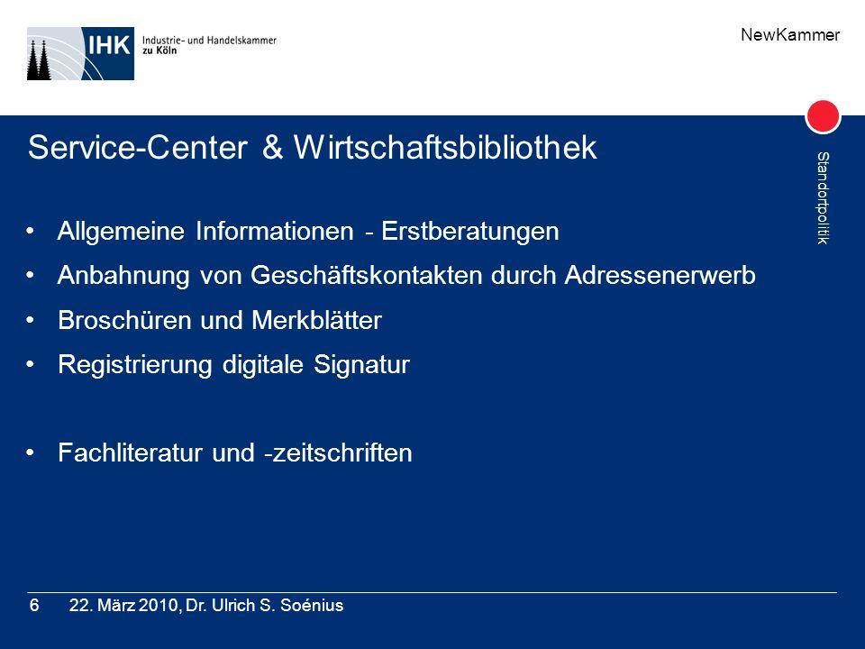 NewKammer Standortpolitik 22. März 2010, Dr. Ulrich S. Soénius6 Service-Center & Wirtschaftsbibliothek Allgemeine Informationen - Erstberatungen Anbah