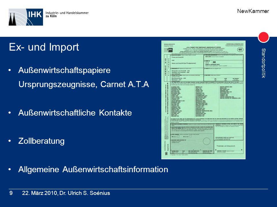 NewKammer Standortpolitik 22. März 2010, Dr. Ulrich S. Soénius9 Ex- und Import Außenwirtschaftspapiere Ursprungszeugnisse, Carnet A.T.A Außenwirtschaf