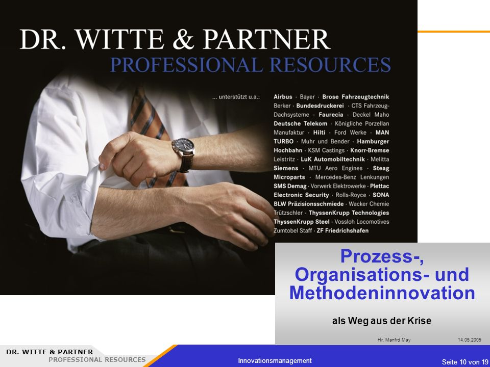 DR. WITTE & PARTNER PROFESSIONAL RESOURCES Seite 10 von 19 Innovationsmanagement Prozess-, Organisations- und Methodeninnovation als Weg aus der Krise