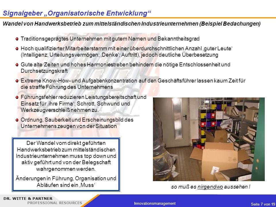 DR. WITTE & PARTNER PROFESSIONAL RESOURCES Seite 7 von 19 Innovationsmanagement Traditionsgeprägtes Unternehmen mit gutem Namen und Bekanntheitsgrad H