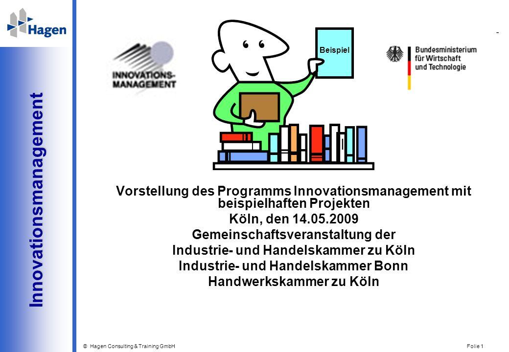 © Hagen Consulting & Training GmbH Folie 1 Innovationsmanagement Innovationsmanagement Vorstellung des Programms Innovationsmanagement mit beispielhaf