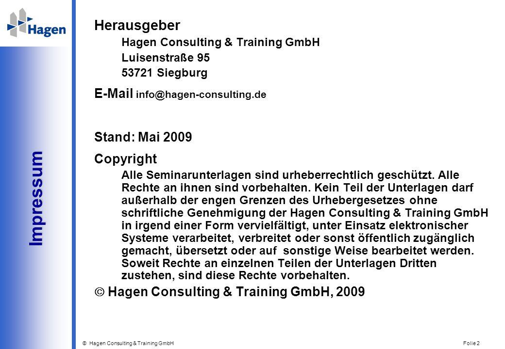 © Hagen Consulting & Training GmbH Folie 2 Impressum Impressum Herausgeber Hagen Consulting & Training GmbH Luisenstraße 95 53721 Siegburg E-Mail info