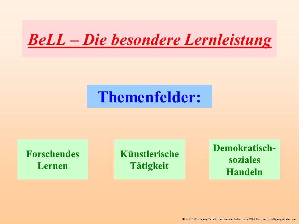 © 2002 Wolfgang Rafelt, Fachberater Informatik RSA Bautzen, wolfgang@rafelt.de BeLL – Die besondere Lernleistung Themenfelder: Forschendes Lernen Küns