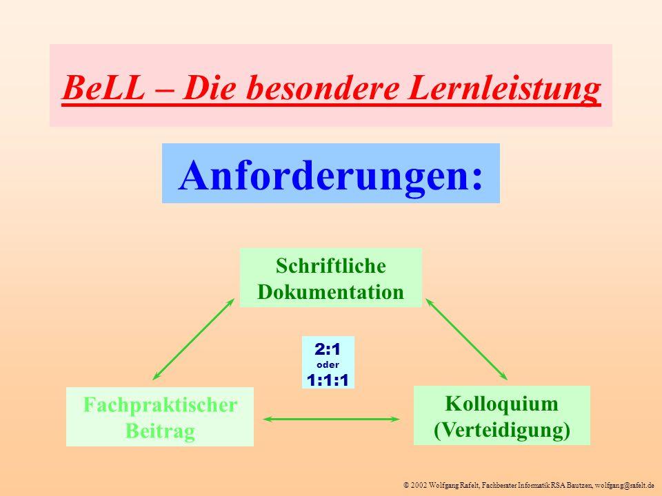 © 2002 Wolfgang Rafelt, Fachberater Informatik RSA Bautzen, wolfgang@rafelt.de BeLL – Die besondere Lernleistung Anforderungen: Schriftliche Dokumenta