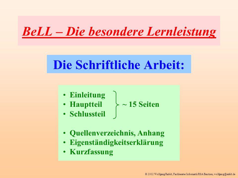 © 2002 Wolfgang Rafelt, Fachberater Informatik RSA Bautzen, wolfgang@rafelt.de BeLL – Die besondere Lernleistung Die Schriftliche Arbeit: Einleitung H