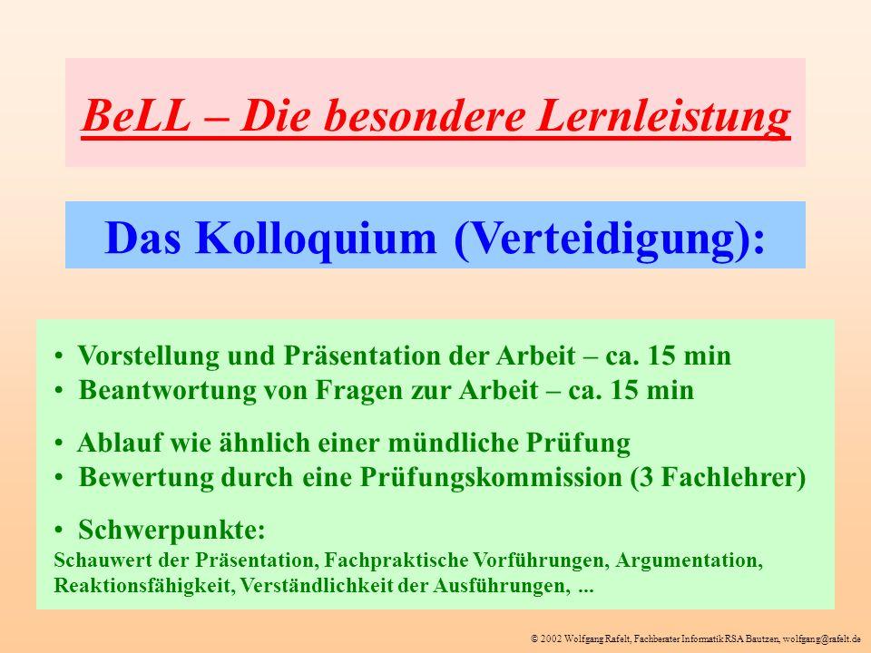 © 2002 Wolfgang Rafelt, Fachberater Informatik RSA Bautzen, wolfgang@rafelt.de BeLL – Die besondere Lernleistung Das Kolloquium (Verteidigung): Vorste