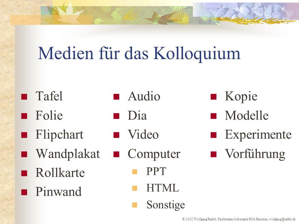 © 2002 Wolfgang Rafelt, Fachberater Informatik RSA Bautzen, wolfgang@rafelt.de Medien für das Kolloquium Tafel Folie Flipchart Wandplakat Rollkarte Pi