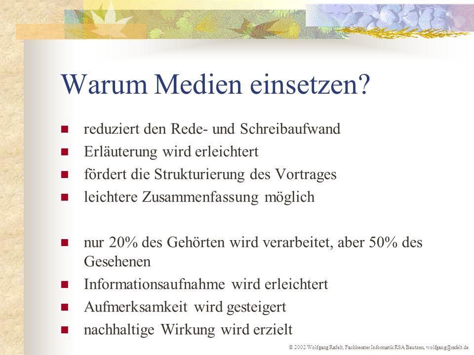 © 2002 Wolfgang Rafelt, Fachberater Informatik RSA Bautzen, wolfgang@rafelt.de Warum Medien einsetzen? reduziert den Rede- und Schreibaufwand Erläuter