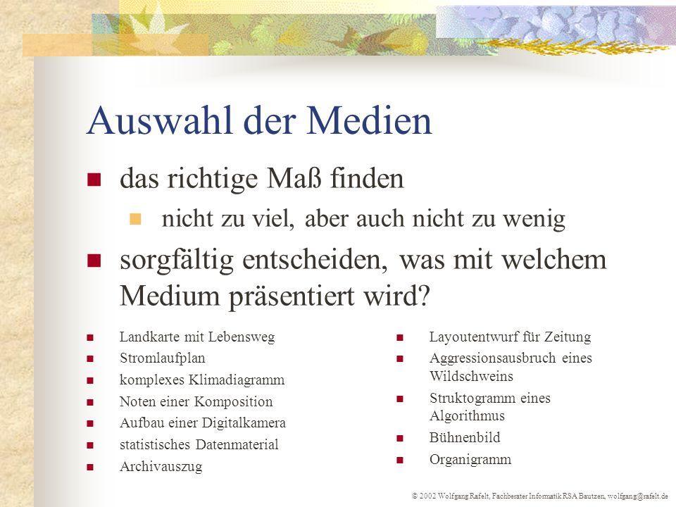 © 2002 Wolfgang Rafelt, Fachberater Informatik RSA Bautzen, wolfgang@rafelt.de Auswahl der Medien das richtige Maß finden nicht zu viel, aber auch nic