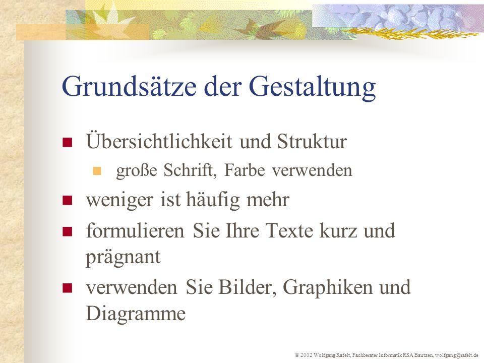 © 2002 Wolfgang Rafelt, Fachberater Informatik RSA Bautzen, wolfgang@rafelt.de Grundsätze der Gestaltung Übersichtlichkeit und Struktur große Schrift,
