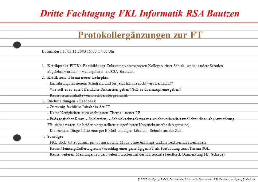 Dritte Fachtagung FKL Informatik RSA Bautzen © 2003 Wolfgang Rafelt, Fachberater Informatik Gymnasien RSA Bautzen, wolfgang@rafelt.de Datum der FT: 03