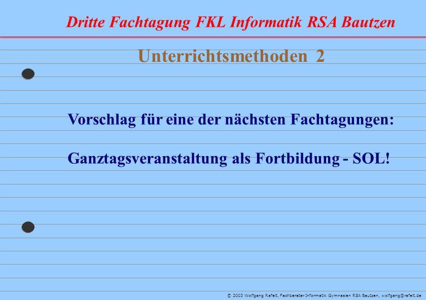 Dritte Fachtagung FKL Informatik RSA Bautzen © 2003 Wolfgang Rafelt, Fachberater Informatik Gymnasien RSA Bautzen, wolfgang@rafelt.de Unterrichtsmetho