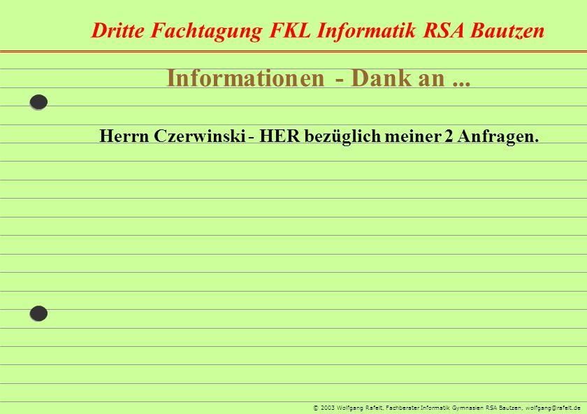 Dritte Fachtagung FKL Informatik RSA Bautzen © 2003 Wolfgang Rafelt, Fachberater Informatik Gymnasien RSA Bautzen, wolfgang@rafelt.de Informationen -