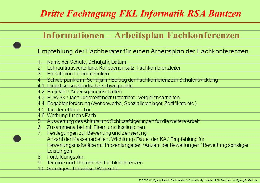 Dritte Fachtagung FKL Informatik RSA Bautzen © 2003 Wolfgang Rafelt, Fachberater Informatik Gymnasien RSA Bautzen, wolfgang@rafelt.de Informationen –