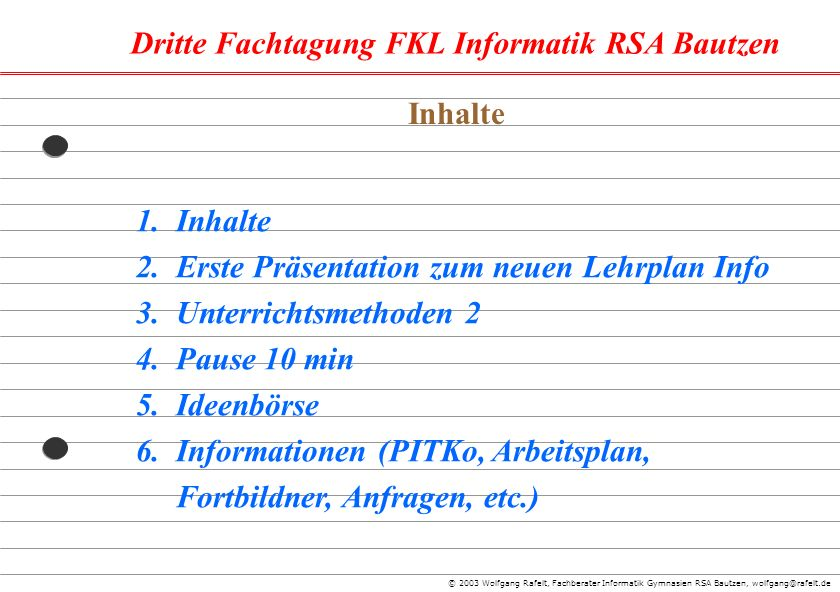 Dritte Fachtagung FKL Informatik RSA Bautzen © 2003 Wolfgang Rafelt, Fachberater Informatik Gymnasien RSA Bautzen, wolfgang@rafelt.de 1.Inhalte 2.Erst