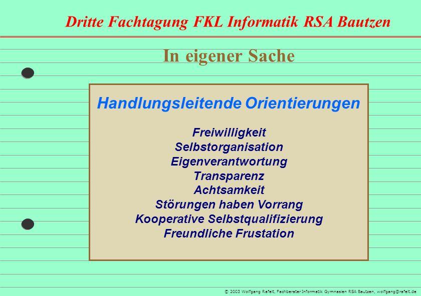 Dritte Fachtagung FKL Informatik RSA Bautzen © 2003 Wolfgang Rafelt, Fachberater Informatik Gymnasien RSA Bautzen, wolfgang@rafelt.de In eigener Sache