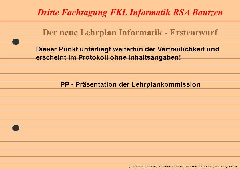 Dritte Fachtagung FKL Informatik RSA Bautzen © 2003 Wolfgang Rafelt, Fachberater Informatik Gymnasien RSA Bautzen, wolfgang@rafelt.de Der neue Lehrpla