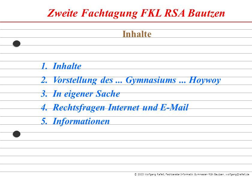 Zweite Fachtagung FKL RSA Bautzen © 2003 Wolfgang Rafelt, Fachberater Informatik Gymnasien RSA Bautzen, wolfgang@rafelt.de 1.Inhalte 2.Vorstellung des