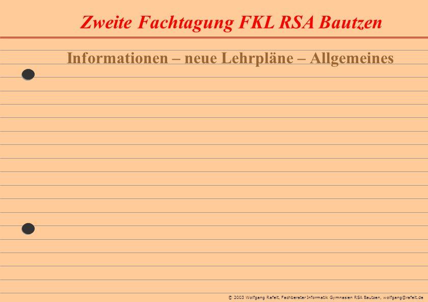 Zweite Fachtagung FKL RSA Bautzen © 2003 Wolfgang Rafelt, Fachberater Informatik Gymnasien RSA Bautzen, wolfgang@rafelt.de Informationen – neue Lehrpl