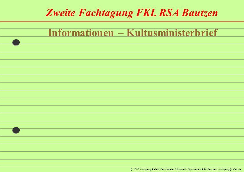 Zweite Fachtagung FKL RSA Bautzen © 2003 Wolfgang Rafelt, Fachberater Informatik Gymnasien RSA Bautzen, wolfgang@rafelt.de Informationen – Kultusminis