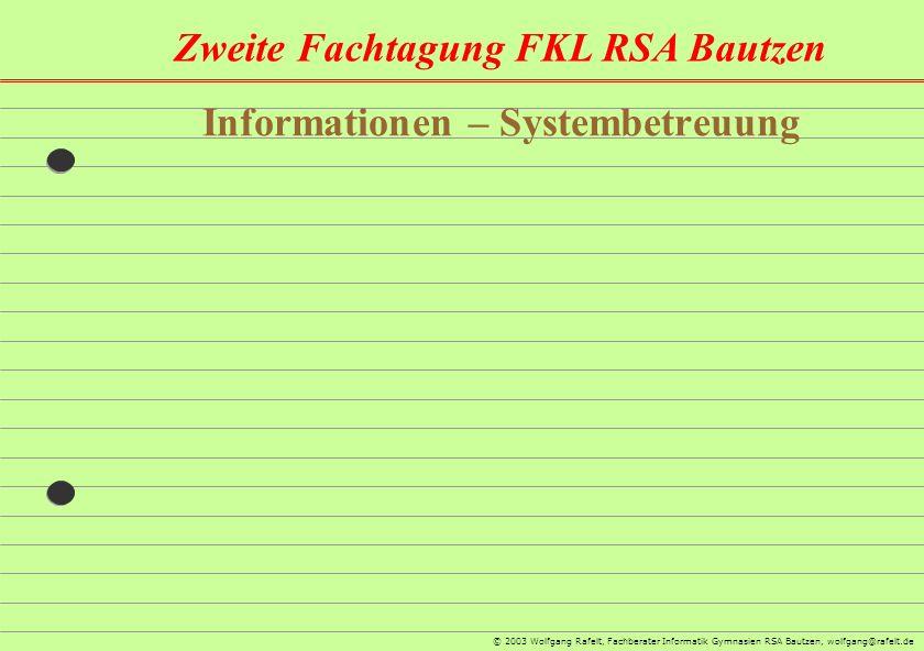 Zweite Fachtagung FKL RSA Bautzen © 2003 Wolfgang Rafelt, Fachberater Informatik Gymnasien RSA Bautzen, wolfgang@rafelt.de Informationen – Systembetre