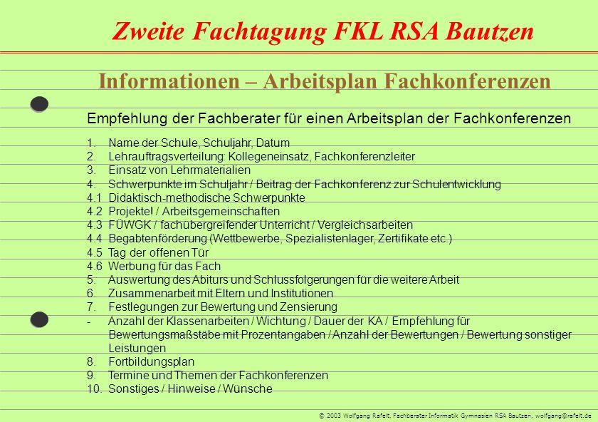 Zweite Fachtagung FKL RSA Bautzen © 2003 Wolfgang Rafelt, Fachberater Informatik Gymnasien RSA Bautzen, wolfgang@rafelt.de Informationen – Arbeitsplan