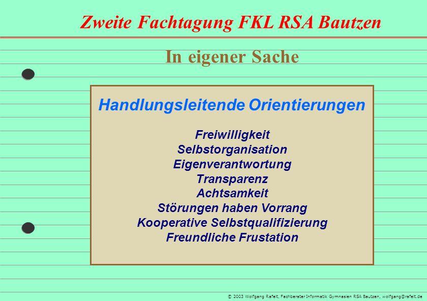 Zweite Fachtagung FKL RSA Bautzen © 2003 Wolfgang Rafelt, Fachberater Informatik Gymnasien RSA Bautzen, wolfgang@rafelt.de In eigener Sache Handlungsl