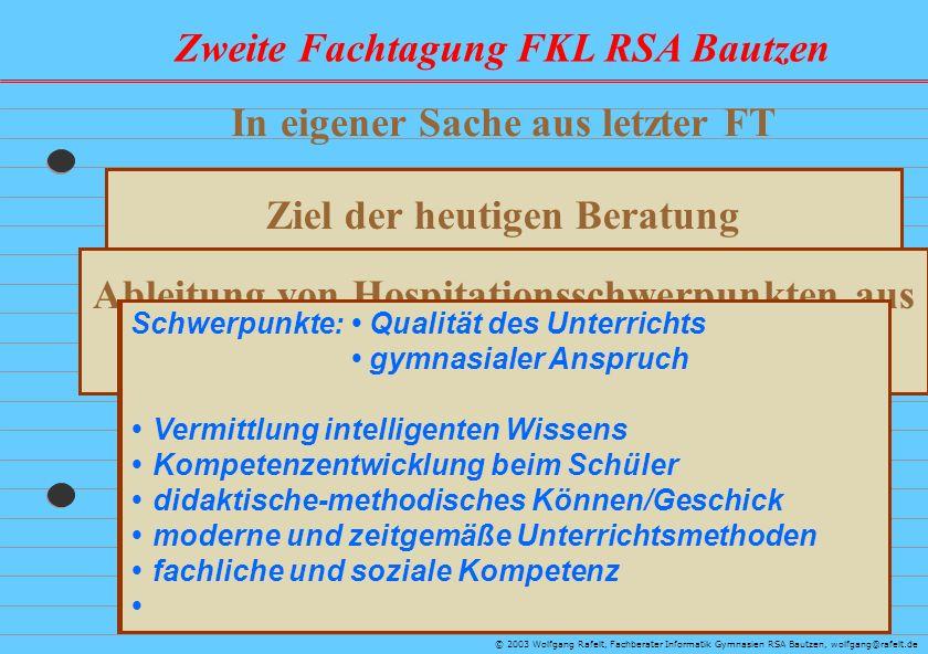 Zweite Fachtagung FKL RSA Bautzen © 2003 Wolfgang Rafelt, Fachberater Informatik Gymnasien RSA Bautzen, wolfgang@rafelt.de In eigener Sache aus letzte