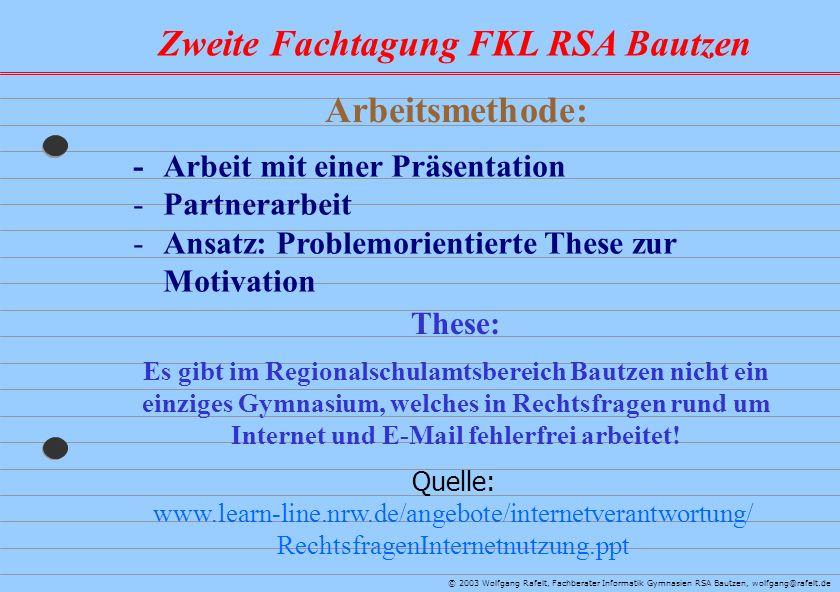 Zweite Fachtagung FKL RSA Bautzen © 2003 Wolfgang Rafelt, Fachberater Informatik Gymnasien RSA Bautzen, wolfgang@rafelt.de Arbeitsmethode: -Arbeit mit