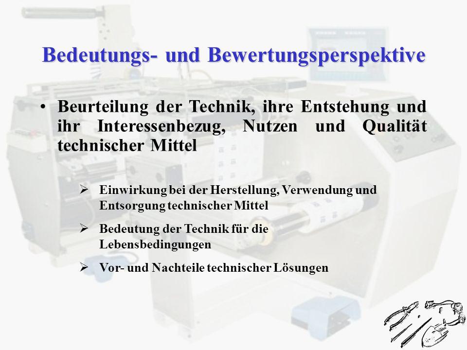 Beurteilung der Technik, ihre Entstehung und ihr Interessenbezug, Nutzen und Qualität technischer Mittel Bedeutungs- und Bewertungsperspektive Einwirk