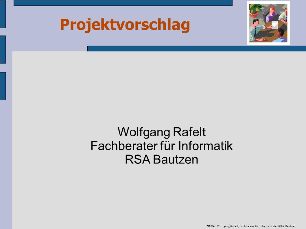 Projektvorschlag 2004 Wolfgang Rafelt, Fachberater für Informatik des RSA Bautzen Realisierungsphasen Konzeptvorstellung + Diskussion = heute erste Koordinatorengewinnung = heute.