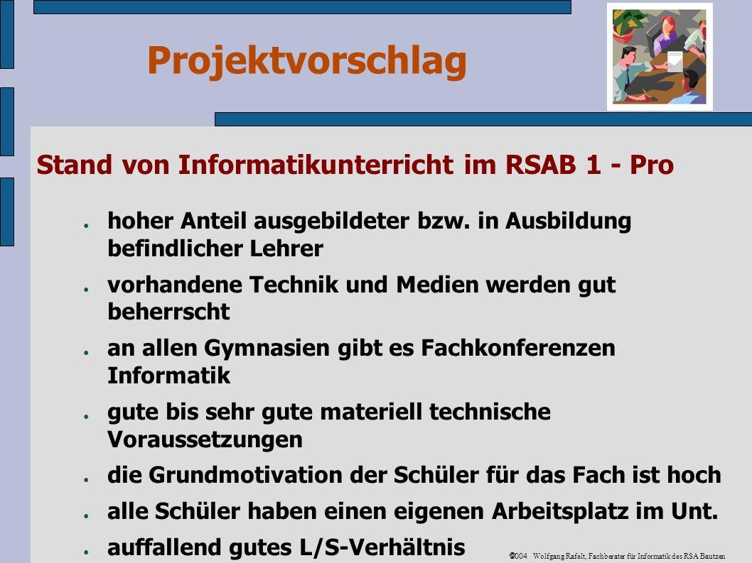 Projektvorschlag 2004 Wolfgang Rafelt, Fachberater für Informatik des RSA Bautzen Stand von Informatikunterricht im RSAB 1 - Pro hoher Anteil ausgebildeter bzw.