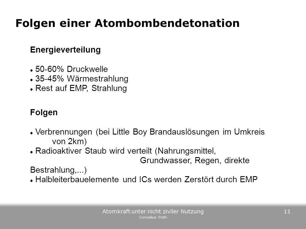 Atomkraft unter nicht ziviler Nutzung Cornelius Poth 11 Folgen einer Atombombendetonation Energieverteilung 50-60% Druckwelle 35-45% Wärmestrahlung Re