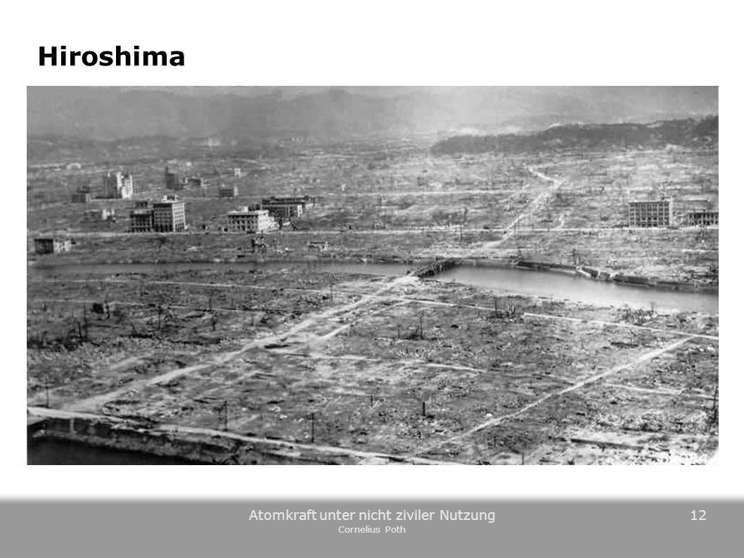 Atomkraft unter nicht ziviler Nutzung Cornelius Poth 12 Hiroshima