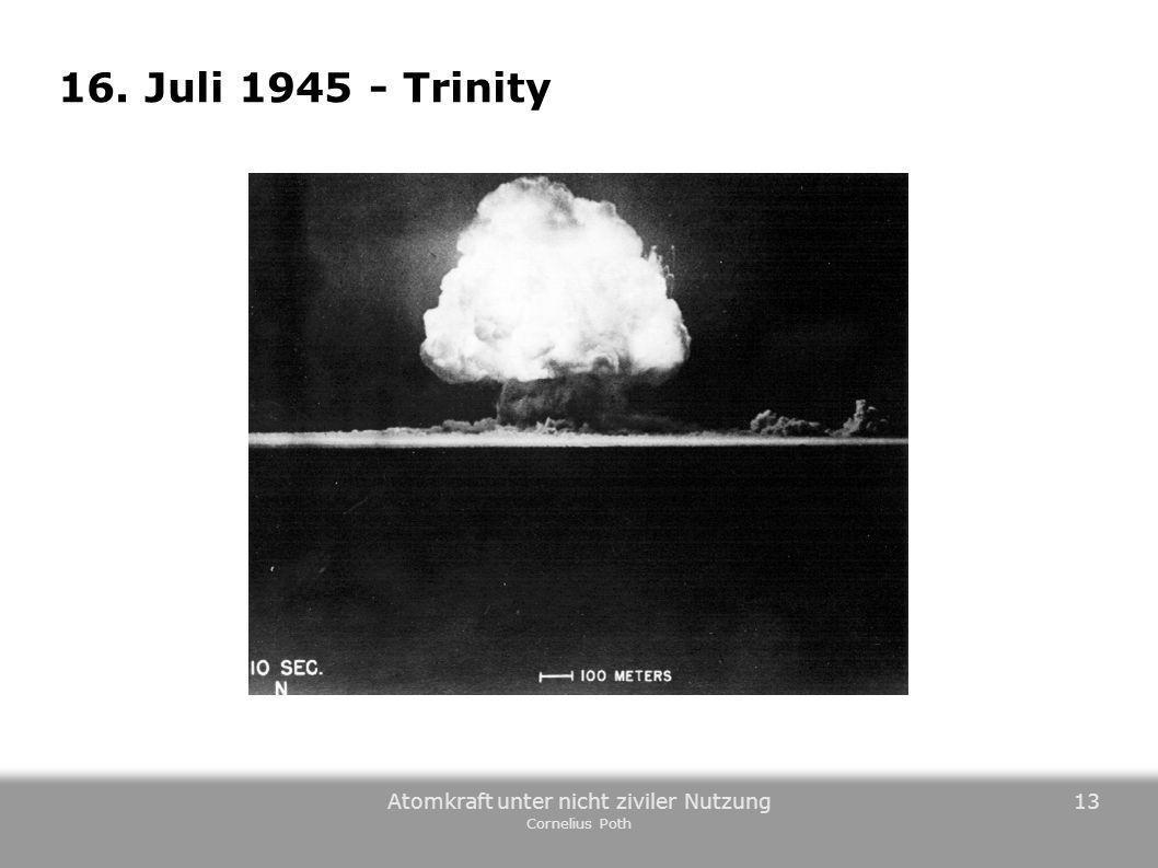 Atomkraft unter nicht ziviler Nutzung Cornelius Poth 13 16. Juli 1945 - Trinity