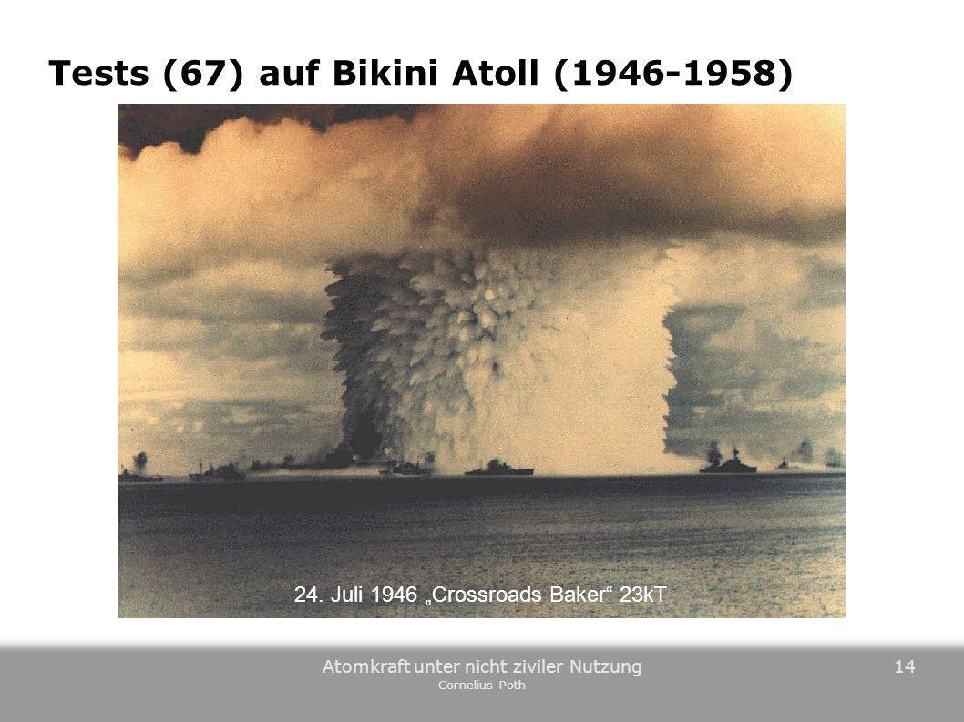 Atomkraft unter nicht ziviler Nutzung Cornelius Poth 14 Tests (67) auf Bikini Atoll (1946-1958) 24. Juli 1946 Crossroads Baker 23kT