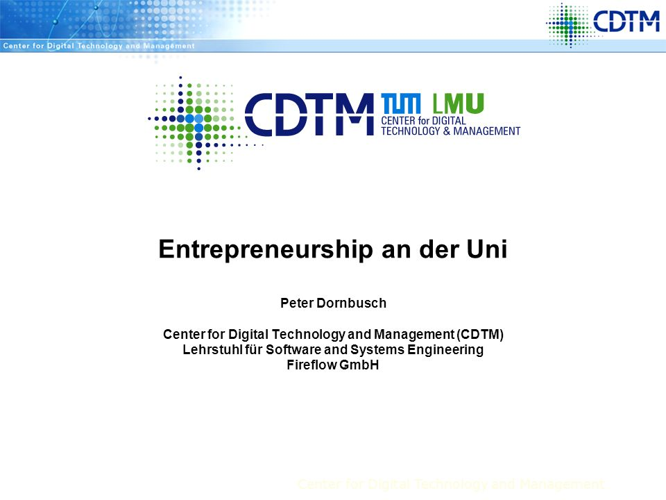 Center for Digital Technology and Management Entrepreneurship an der Uni Peter Dornbusch Center for Digital Technology and Management (CDTM) Lehrstuhl
