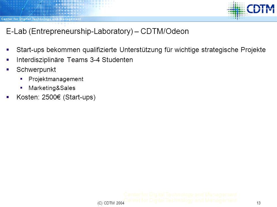 Center for Digital Technology and Management 13(C) CDTM 2004 E-Lab (Entrepreneurship-Laboratory) – CDTM/Odeon Start-ups bekommen qualifizierte Unterst