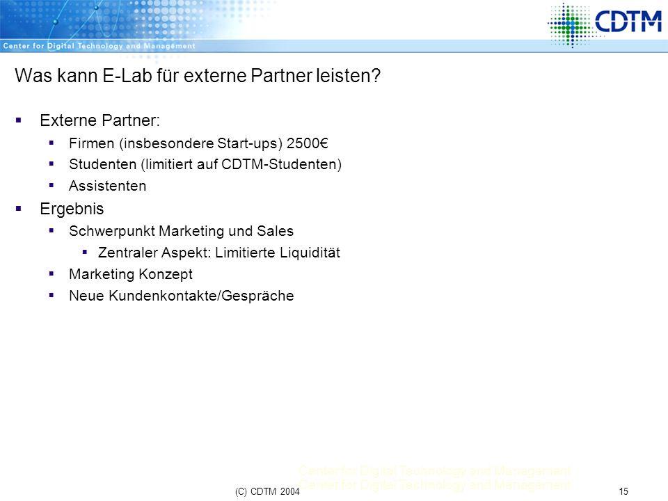 Center for Digital Technology and Management 15(C) CDTM 2004 Was kann E-Lab für externe Partner leisten? Externe Partner: Firmen (insbesondere Start-u