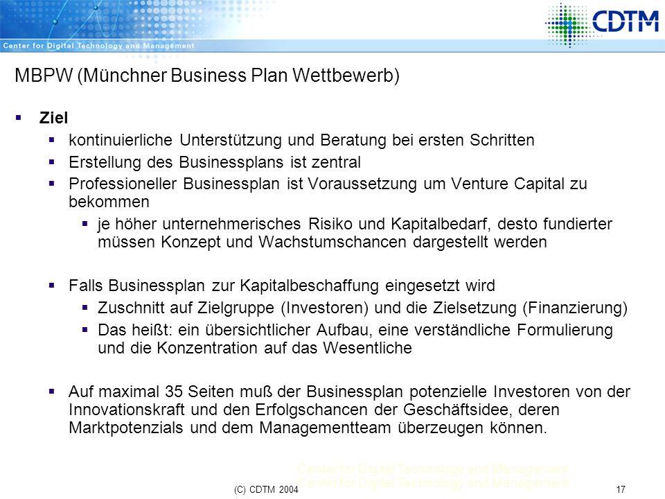Center for Digital Technology and Management 17(C) CDTM 2004 MBPW (Münchner Business Plan Wettbewerb) Ziel kontinuierliche Unterstützung und Beratung