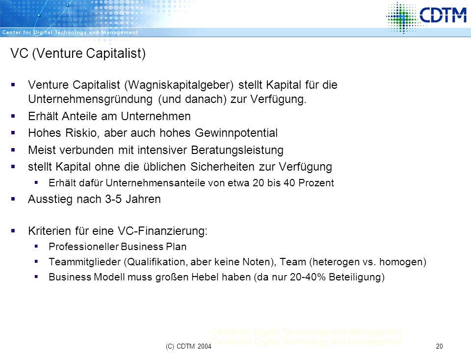 Center for Digital Technology and Management 20(C) CDTM 2004 VC (Venture Capitalist) Venture Capitalist (Wagniskapitalgeber) stellt Kapital für die Un