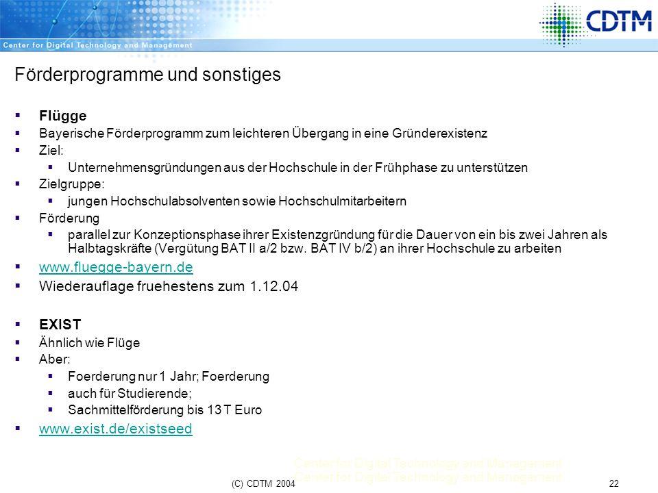 Center for Digital Technology and Management 22(C) CDTM 2004 Förderprogramme und sonstiges Flügge Bayerische Förderprogramm zum leichteren Übergang in