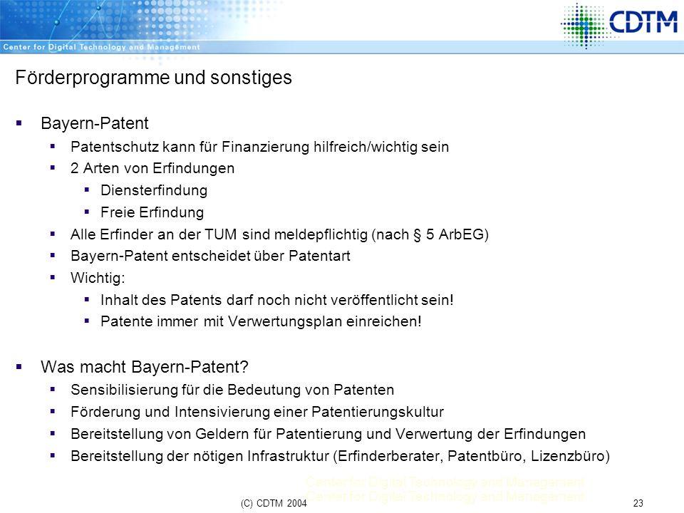 Center for Digital Technology and Management 23(C) CDTM 2004 Förderprogramme und sonstiges Bayern-Patent Patentschutz kann für Finanzierung hilfreich/