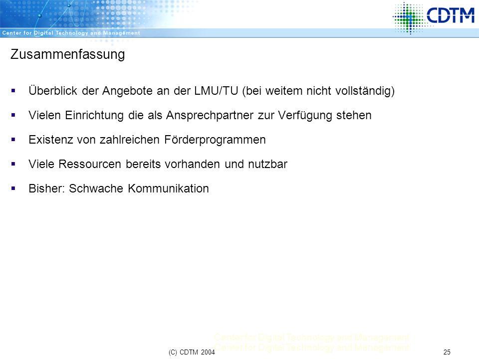 Center for Digital Technology and Management 25(C) CDTM 2004 Zusammenfassung Überblick der Angebote an der LMU/TU (bei weitem nicht vollständig) Viele