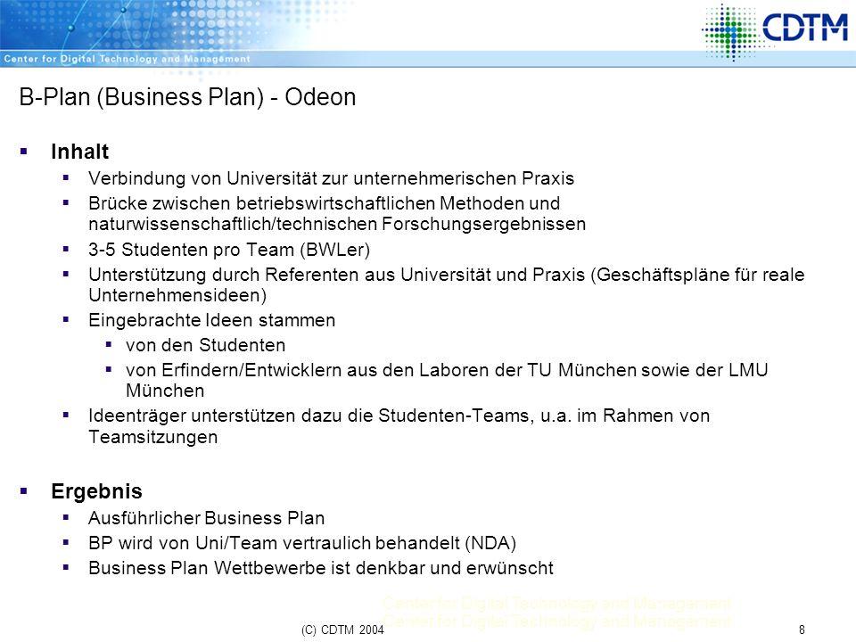 Center for Digital Technology and Management 8(C) CDTM 2004 B-Plan (Business Plan) - Odeon Inhalt Verbindung von Universität zur unternehmerischen Pra