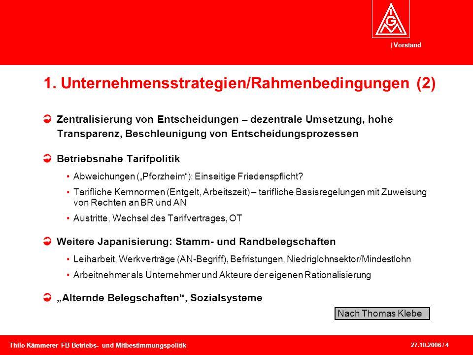 Vorstand 27.10.2006 / 4 Thilo Kämmerer FB Betriebs- und Mitbestimmungspolitik 1. Unternehmensstrategien/Rahmenbedingungen (2) Zentralisierung von Ents