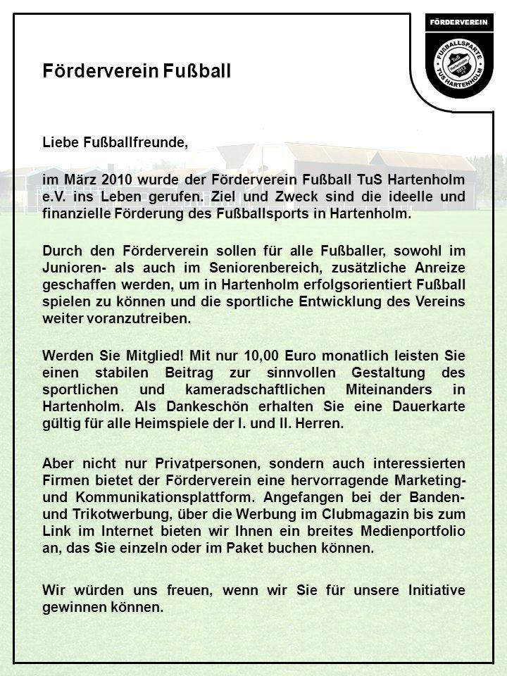 FÖRDERVEREIN Liebe Fußballfreunde, im März 2010 wurde der Förderverein Fußball TuS Hartenholm e.V.